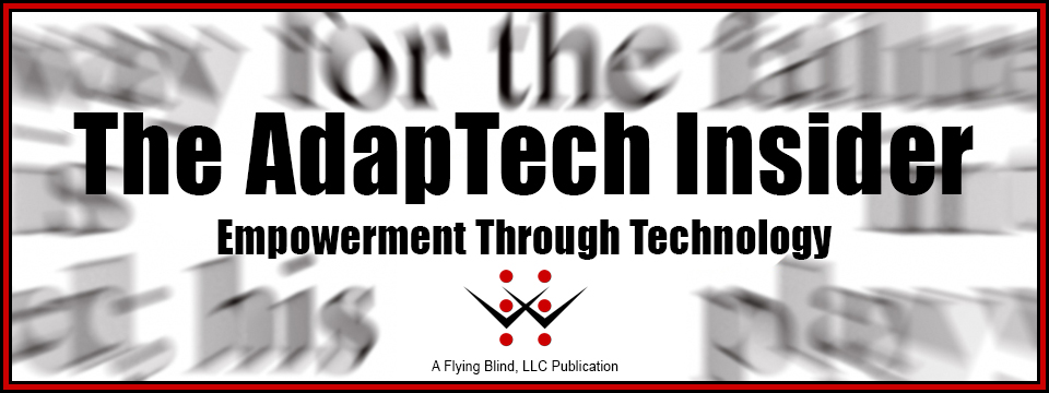 The AdapTech Insider Newsletter header image. Includes the Flying Blind, LLC Logo and reads, 'The AdapTech Insider - Empowerment Through Technology. Below this text are the words, 'A Flying Blind, LLC Publication'.