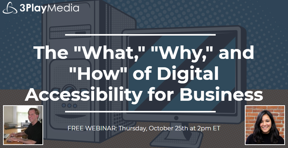 Webinar Graphic for The 'What,' Why,' and 'How' of Digital Accessibility for Business by Larry Lewis, Director of Channel Sales and Strategic Partnerships at The Paciello Group - October 25th 2018
