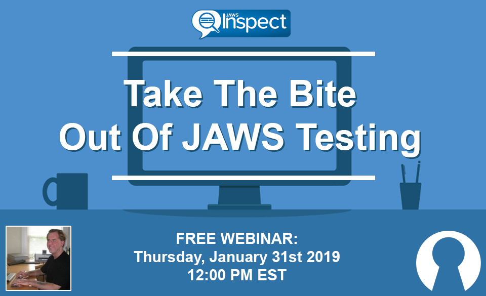 Webinar: Take The Bite Out Of JAWS Testing by Larry Lewis, Director of Government Sales and Strategic Partnerships at The Paciello Group - January 31st 2019